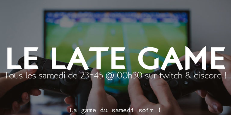 Late Game 8 juin @23h45